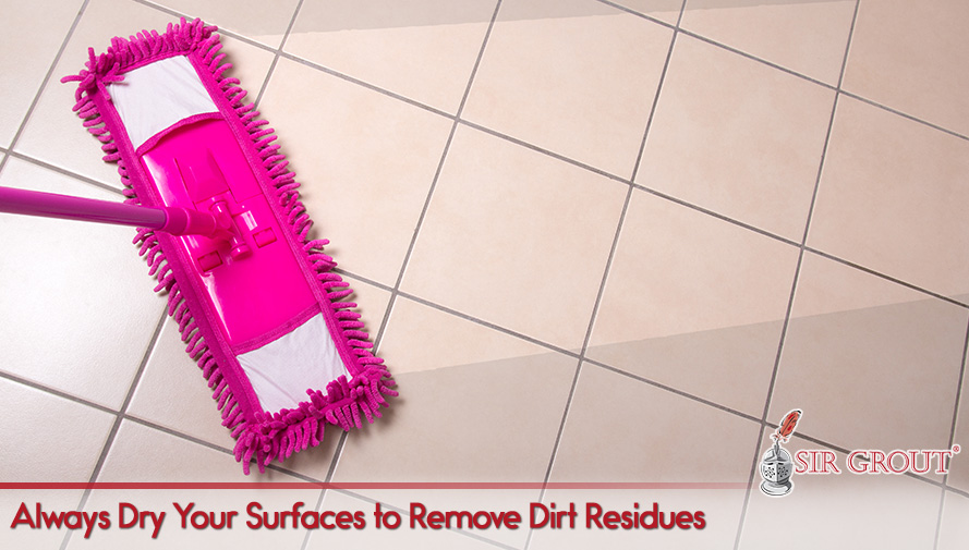 Always Dry Your Surfaces to Remove Dirt Residues