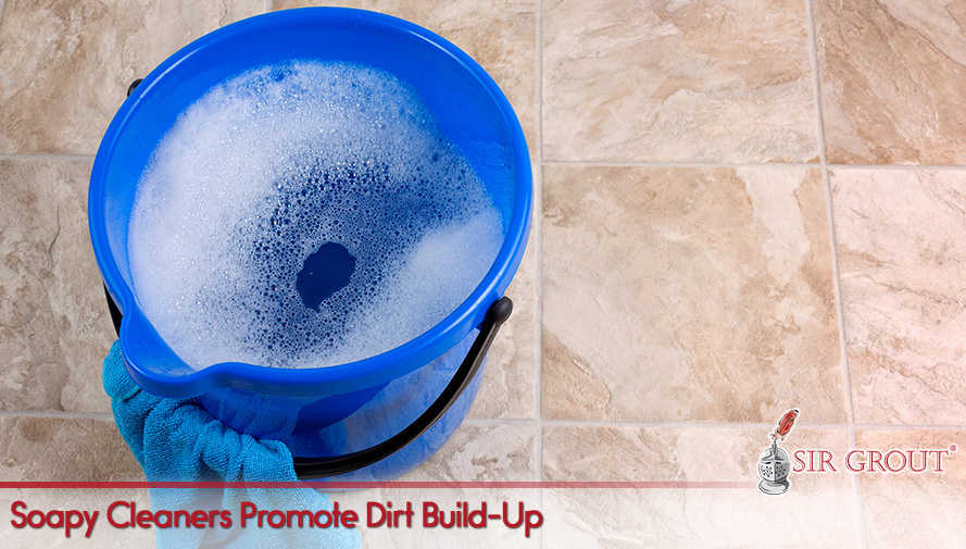 Soapy Cleaners Promote Dirt Build-Up